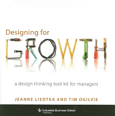 Designing for Growth By Liedtka, Jeanne